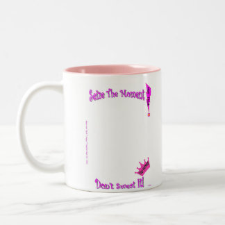 My Slogan/Your pic:Seize the moment Don't sweat It Coffee Mug