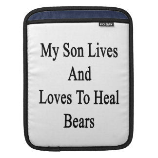 My Son Lives And Loves To Heal Bears iPad Sleeves