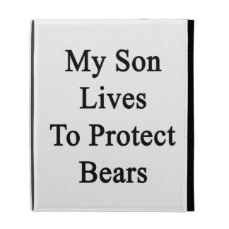My Son Lives To Protect Bears iPad Folio Covers
