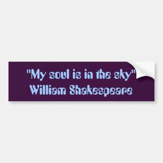"""My soul is in the sky."" -- William Shakespeare Bumper Sticker"