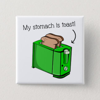 My stomach is toast 15 cm square badge