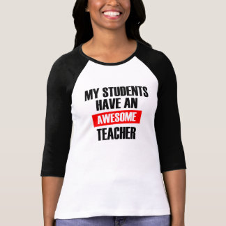My Students Have An Awesome Teacher funny women's T-Shirt