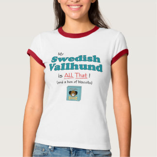 My Swedish Vallhund is All That! T-Shirt