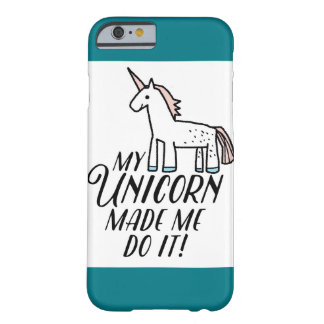 My Unicorn Made Me Do It! Barely There iPhone 6 Case