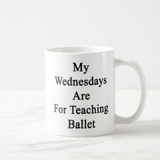 My Wednesdays Are For Teaching Ballet Coffee Mug