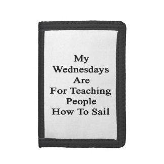 My Wednesdays Are For Teaching People How To Sail. Trifold Wallets