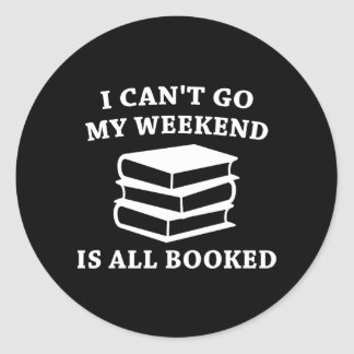 My Weekend Is All Booked Round Sticker