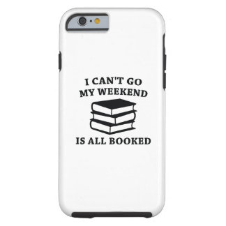 My Weekend Is All Booked Tough iPhone 6 Case