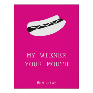 My Wiener, Your Mouth Print