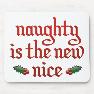 Naughty Is The New Nice Mouse Pad