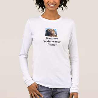 Naughty weimaraner long sleeve T-Shirt