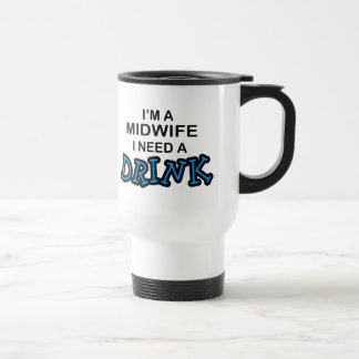 Need a Drink - Midwife Travel Mug