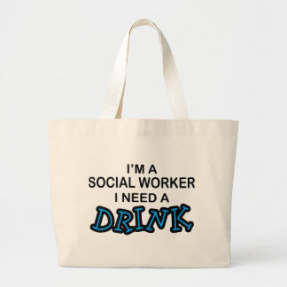 Need a Drink - Social Worker Large Tote Bag
