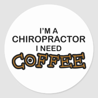 Need Coffee - Chiropractor Classic Round Sticker