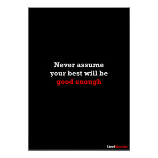 Never assume your best will be good enough poster