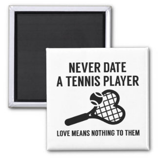 Never Date A Tennis Player Square Magnet