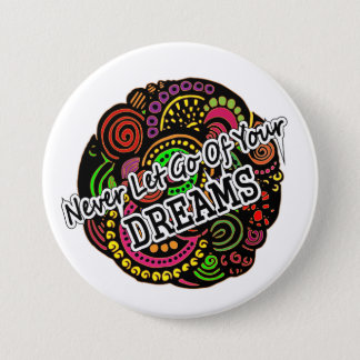 Never Let Go Of Your Dreams 7.5 Cm Round Badge