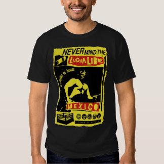 NEVER MIND LUCHA LIBRE b T Shirt