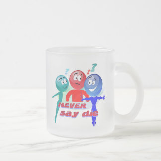 Never Say Die Frosted Glass Mug