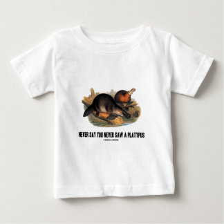 Never Say You Never Saw A Platypus Baby T-Shirt
