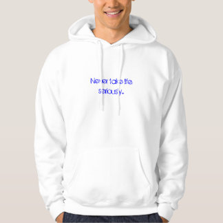 Never take life seriously... hoodie