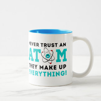 Never trust a Atom, They Make up Everything Two-Tone Coffee Mug