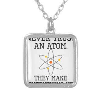 Never Trust An Atom - Funny Science Silver Plated Necklace