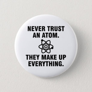 Never trust an atom They make up everything 6 Cm Round Badge