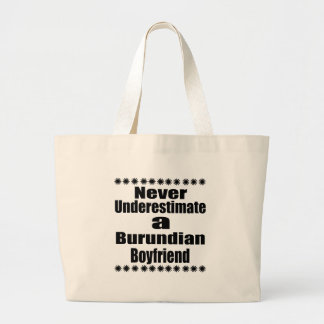 Never Underestimate A Burundian Boyfriend Large Tote Bag