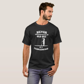 Never underestimate an old guy on a paddleboard T-Shirt