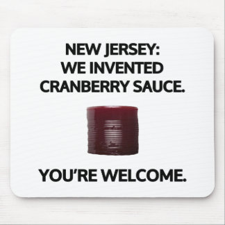 New Jersey: We invented cranberry sauce. Mouse Pad