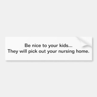 Nice to your kids car bumper sticker