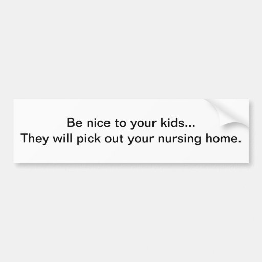 Nice to your kids bumper stickers