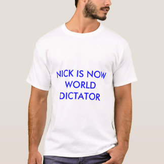 Nick is now world dictator T-Shirt