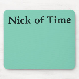 """Nick of Time"" mouse pad"