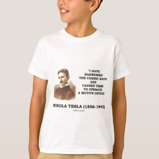 Nikola Tesla Harnessed Cosmic Rays Motive Device T-Shirt