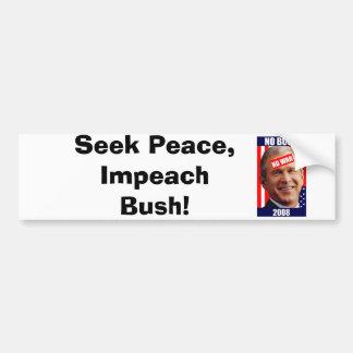 no-bush-war-2008, Seek Peace, Impeach Bush! Bumper Sticker