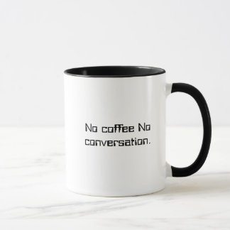 No coffee No conversation. Mug