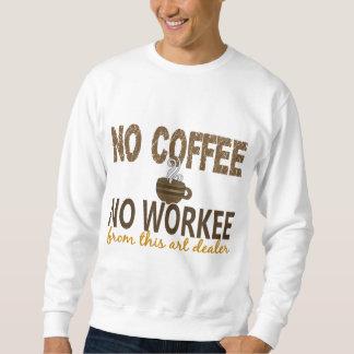 No Coffee No Workee Art Dealer Sweatshirt