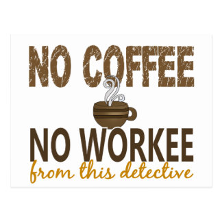 No Coffee No Workee Detective Postcard