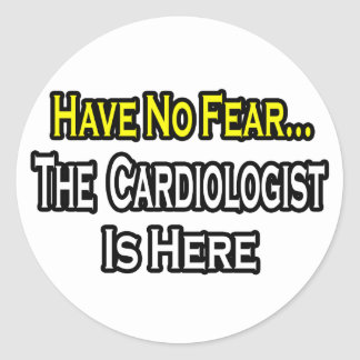 No Fear...Cardiologist Is Here Round Sticker