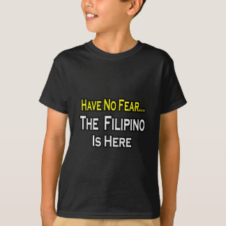 No Fear...Filipino Is Here T-Shirt