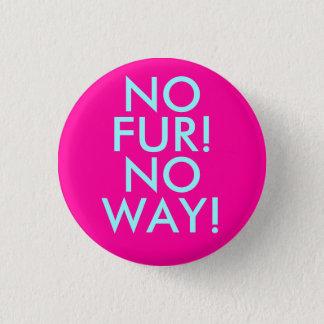 NO, FUR!, NO, WAY! 3 CM ROUND BADGE