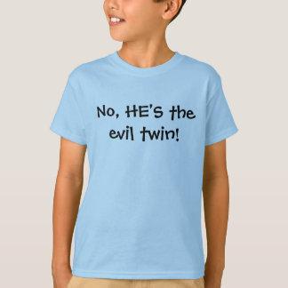 No, HE'S the evil twin! T-Shirt
