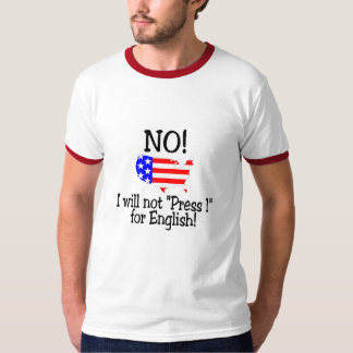 No I Will Not Press 1 For English Tee Shirt