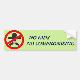 """No kids. No compromising."" Bumper Sticker"