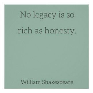 no legacy is as rich as honesty - essay William shakespeare — 'no legacy is so rich as honesty.