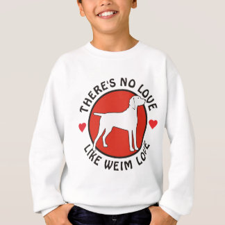 No Love Like Weimaraner Love Sweatshirt