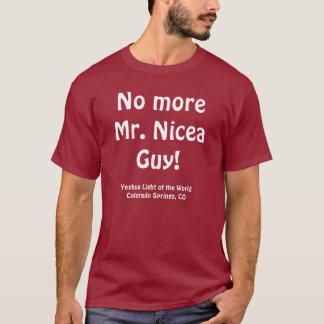 No more Mr. Nicea Guy! t-shirt
