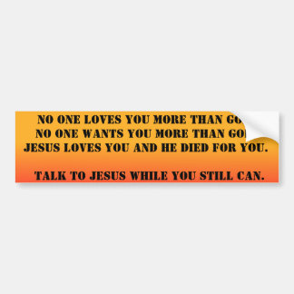 No one loves you more than God Bumper Stickers
